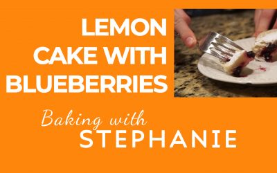 Baking with Stephanie – Lemon Cake with Blueberries