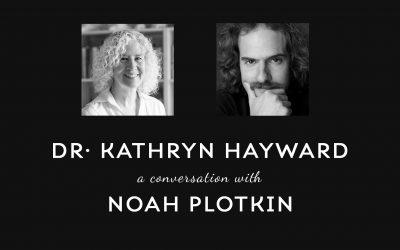 Dr. Kathryn Hayward A Conversation with Noah Plotkin