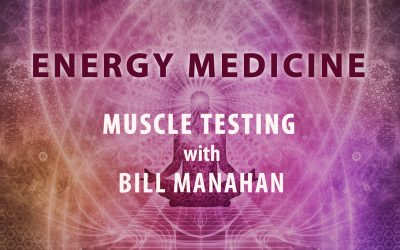 Energy Medicine – Muscle Testing with Bill Manahan