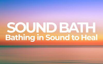 Sound Bath: Bathing in Sound to Heal